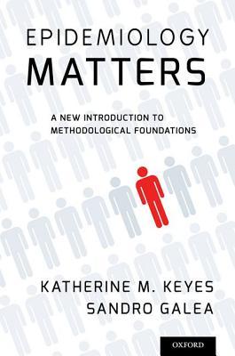 Epidemiology Matters By Keyes, Katherine M./ Galea, Sandro